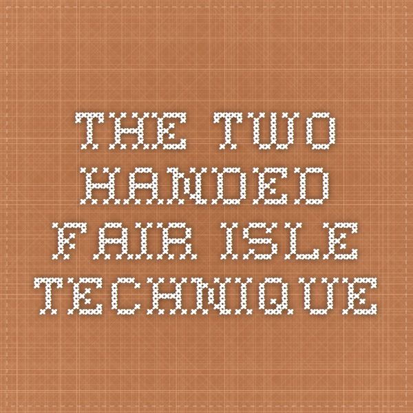 great video The Two-handed Fair Isle Technique | techniques ...