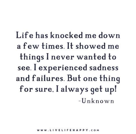 Life Has Knocked Me Down Live Life Happy Down Quotes Love Me Quotes Quotes To Live By