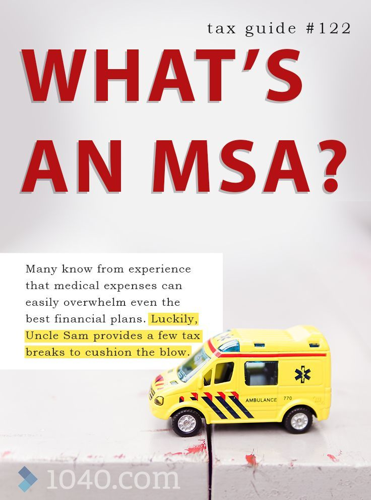 What's an MSA?    Many know from experience that medical ...