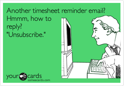 Another Timesheet Reminder Email Hmmm How To Reply Unsubscribe