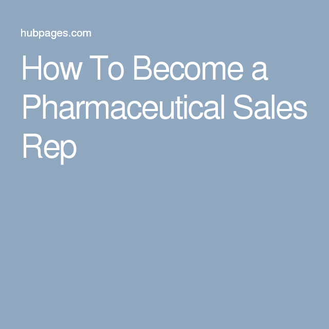 How To Become a Pharmaceutical Sales Rep | Pharmaceutical sales ...