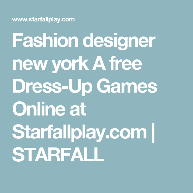 Fashion Designer New York A Free Dress Up Games Online At Starfallplay Com Starfall Dress Up Games Online Fashion Designer New York Online Games For Kids