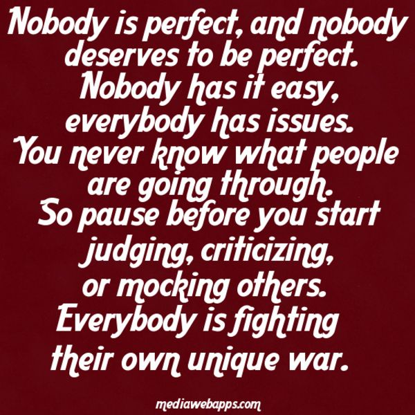 Nobody Is Perfect And Nobody Deserves To Be Perfect Nobody Has It Easy Everybody Has Motivational Picture Quotes Think Before You Speak Inspirational Quotes