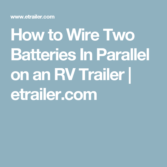 How to Wire Two Batteries In Parallel on an RV Trailer | etrailer ...