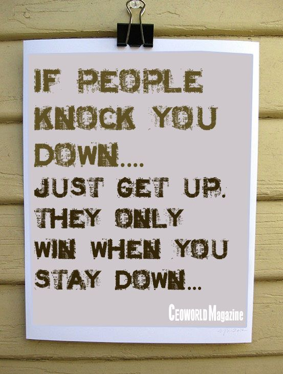 If People Knock You Down Just Get Up They Only Win When You Stay Down Success Quote Life Win Winning Quotes Quotes Down Quotes
