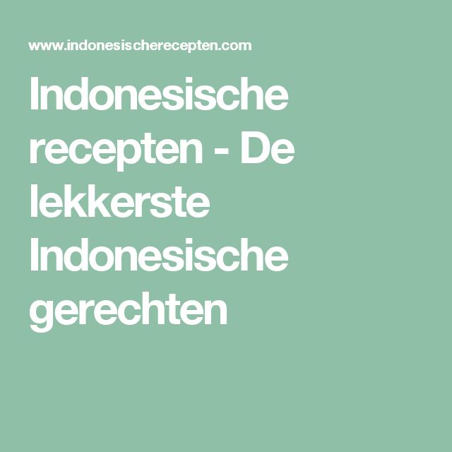 Indonesische recepten - De lekkerste Indonesische gerechten