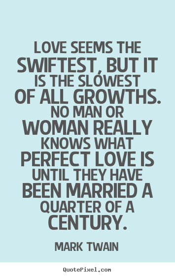 Love Quote Of The Day Mark Twain Love Seems The Swiftest But It
