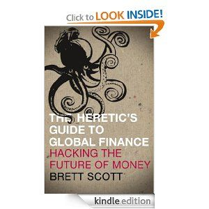 Heretic's Guide to Global Finance: Hacking the Future of Money [Kindle Edition]