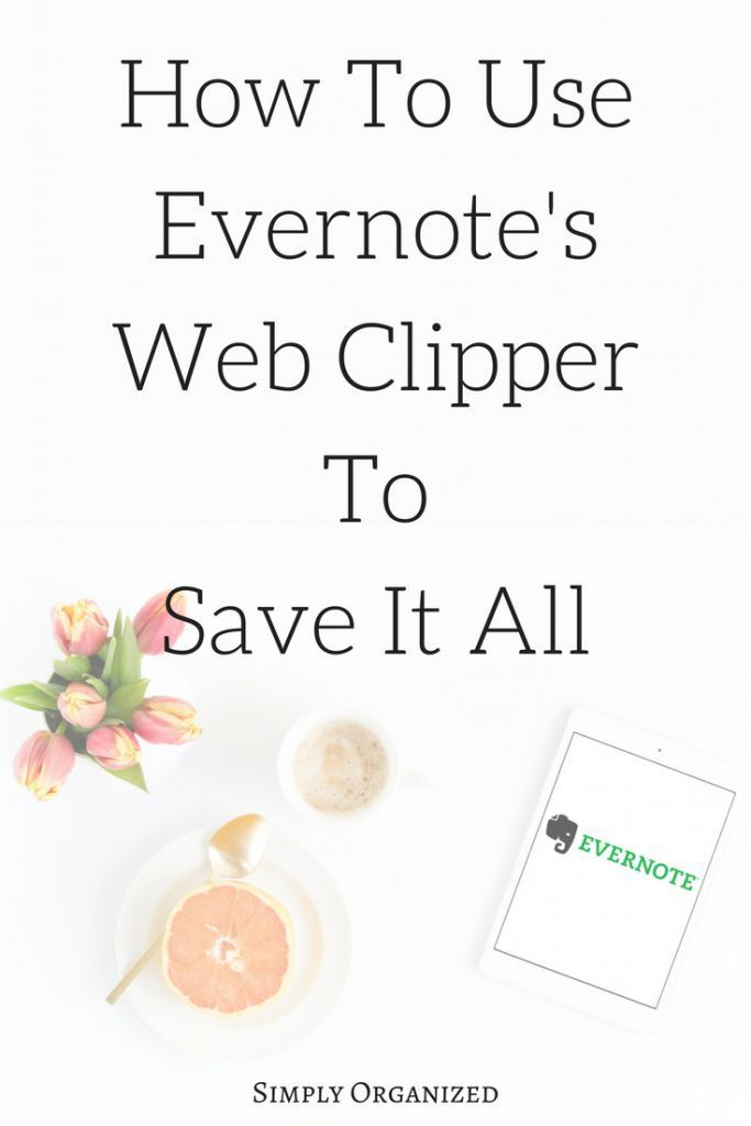 How To Use Evernote's Web Clipper To Capture Everything...and Get Organized Digitally!