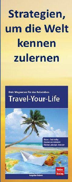 """Im Buch """"Travel-your-Life"""" wird ein Masterplan dargestellt, die Welt kennenzulernen und viel zu reisen. Nutze es für Dein Reiseleben und Reisehobby!"""