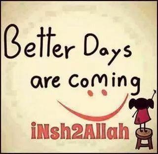 Better Days Are Coming Insha Allah Islam Quotes الحكمة الإسلامية