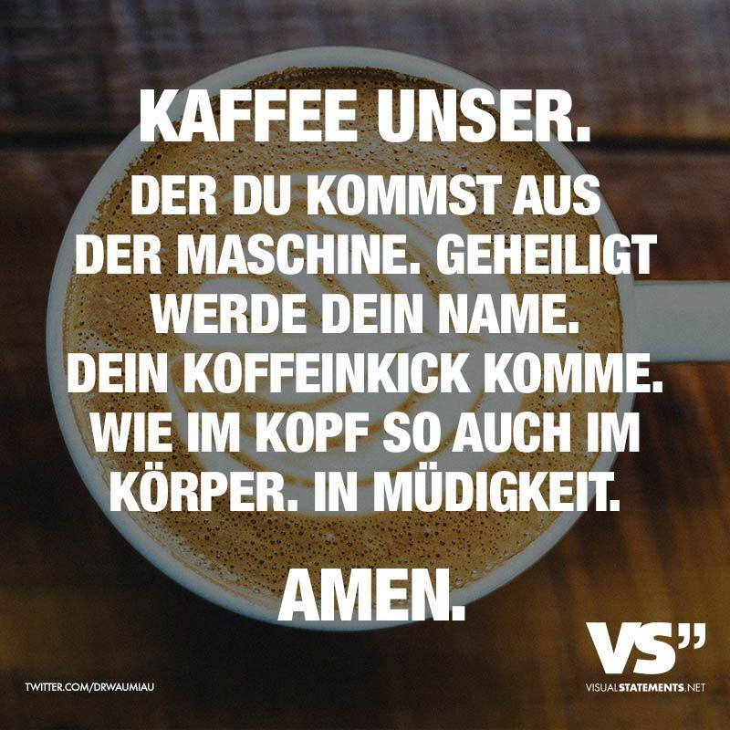 Kaffee Unser Der Du Kommst Aus Der Maschine Geheiligt