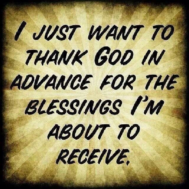 Thanking GOD in advance is faith  But applies to those who