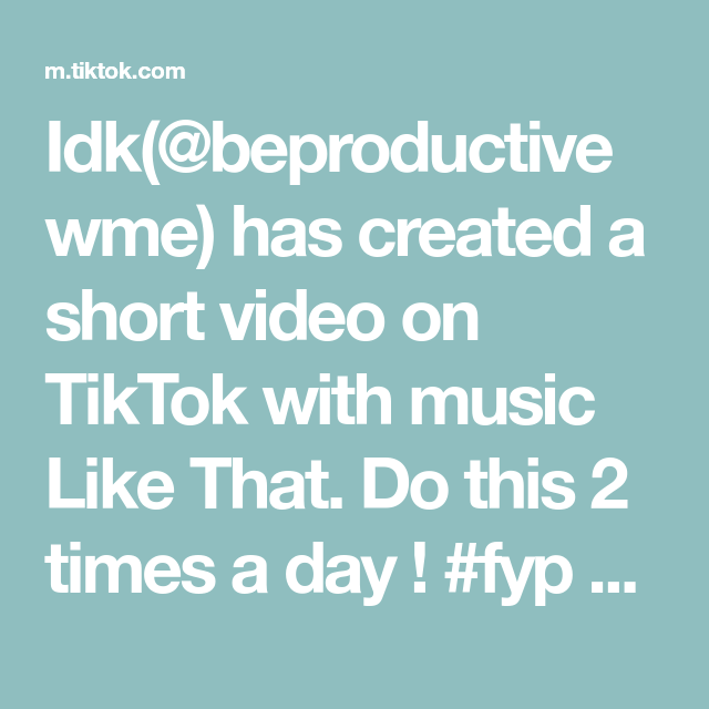 Idk Beproductivewme Has Created A Short Video On Tiktok With Music Like That Do This 2 Times A Day Fyp Parati Workout In 2020 Music Like Idk Day