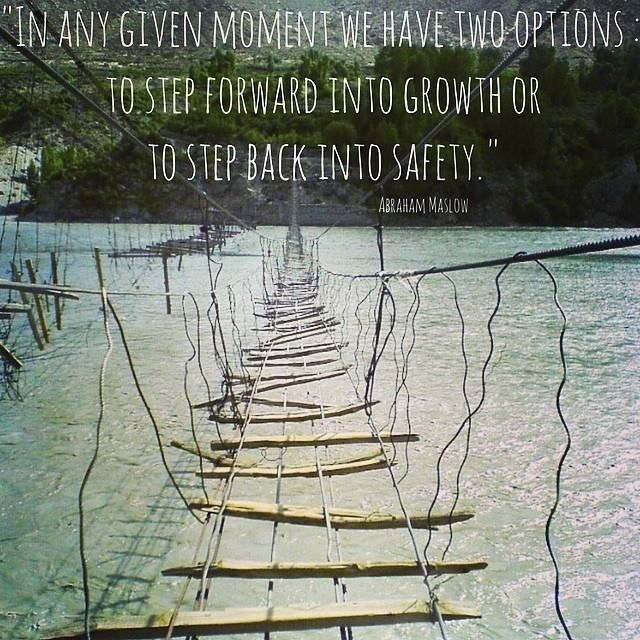 In any given moment we have two options, to step forward into Growth or to step back into safety.