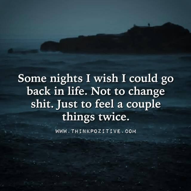 Some Nights I Wish I Could Go Back Writtings Quotes Words Me