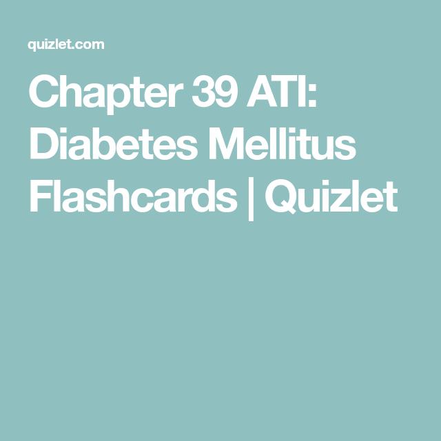 Chapter 39 ATI: Diabetes Mellitus Flashcards | Quizlet