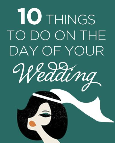 10 Things To Do On The Day Of Your Wedding-- it's going to be very helpful.