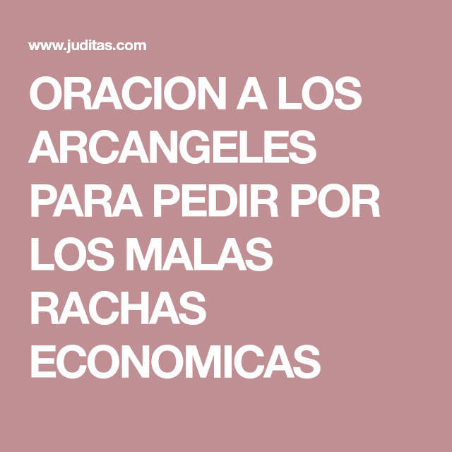 ORACION A LOS ARCANGELES PARA PEDIR POR LOS MALAS RACHAS ECONOMICAS