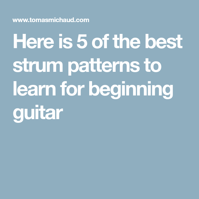 Here is 5 of the best strum patterns to learn for ...