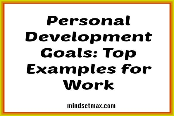Personal-Development-Goals-Top-Examples-for-Work Work Habits