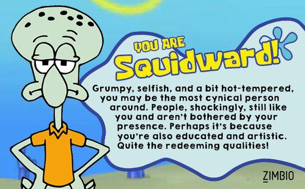 I took Zimbio's 'Spongebob' quiz and I'm Squidward Tentacles