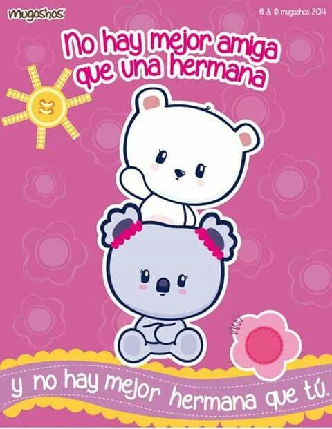 Hermana 3 Mugoshitos Pinterest Amigas Frases Amor Y Mugoshos