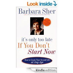 actually thats the title of a book by barbara sher its only too late if you dont start now how to create your second life at any age - Planning A Second Career Strategy Career Planning Tips