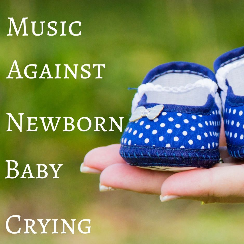 ?Music Against Newborn Baby Crying Sounds to Soothe a ...