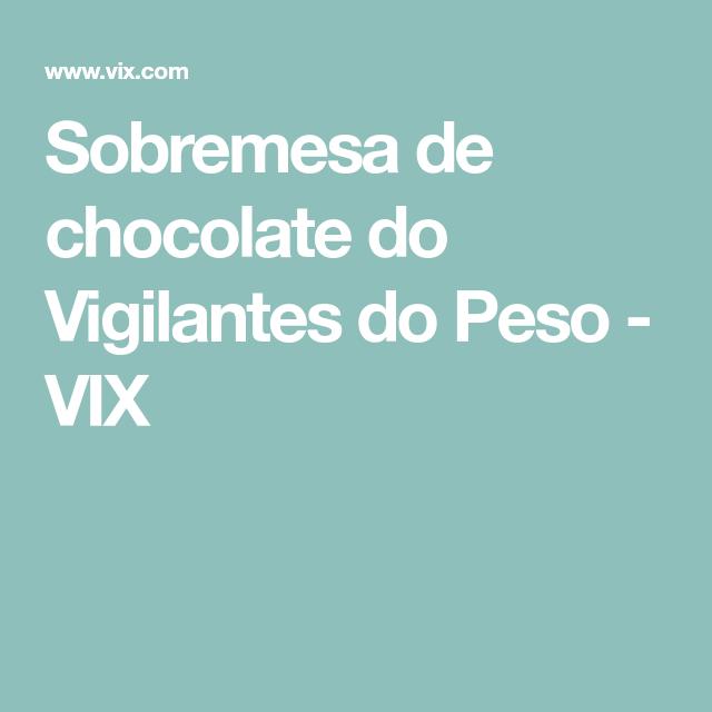 Sobremesa de chocolate do Vigilantes do Peso - VIX