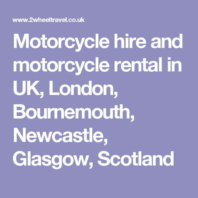 Motorcycle Hire And Motorcycle Rental In Uk London Bournemouth Newcastle Glasgow Scotland Glasgow Scotland Newcastle