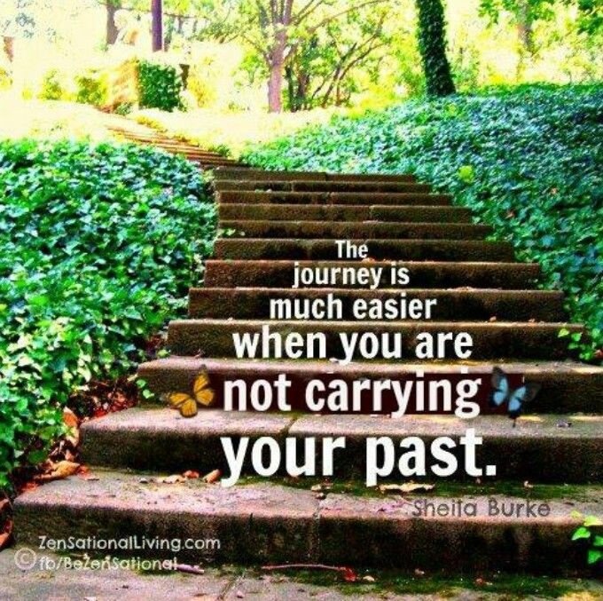The journey is much easier when you are not carrying your past.