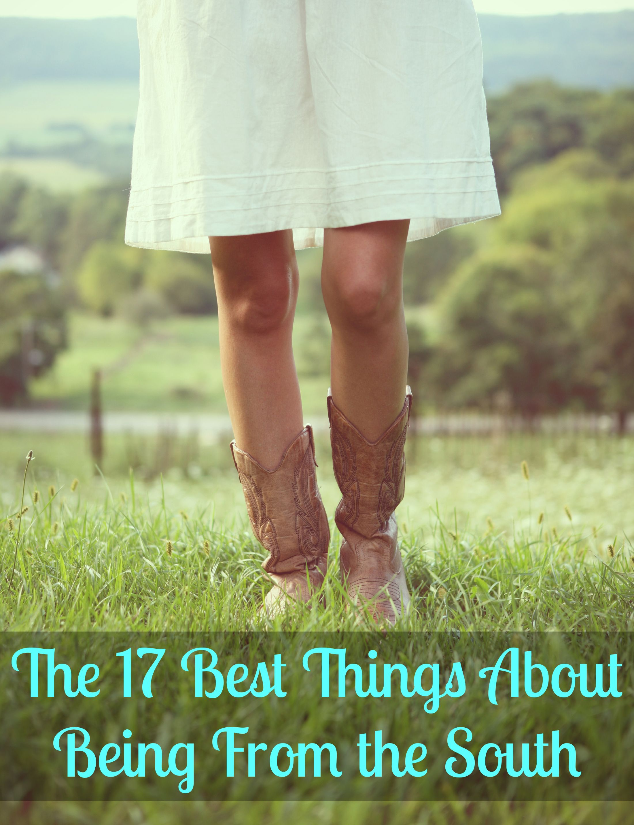 17 Things That I Would Tell My Future 17 Year Old Daughter: The 17 Best Things About Being From The South