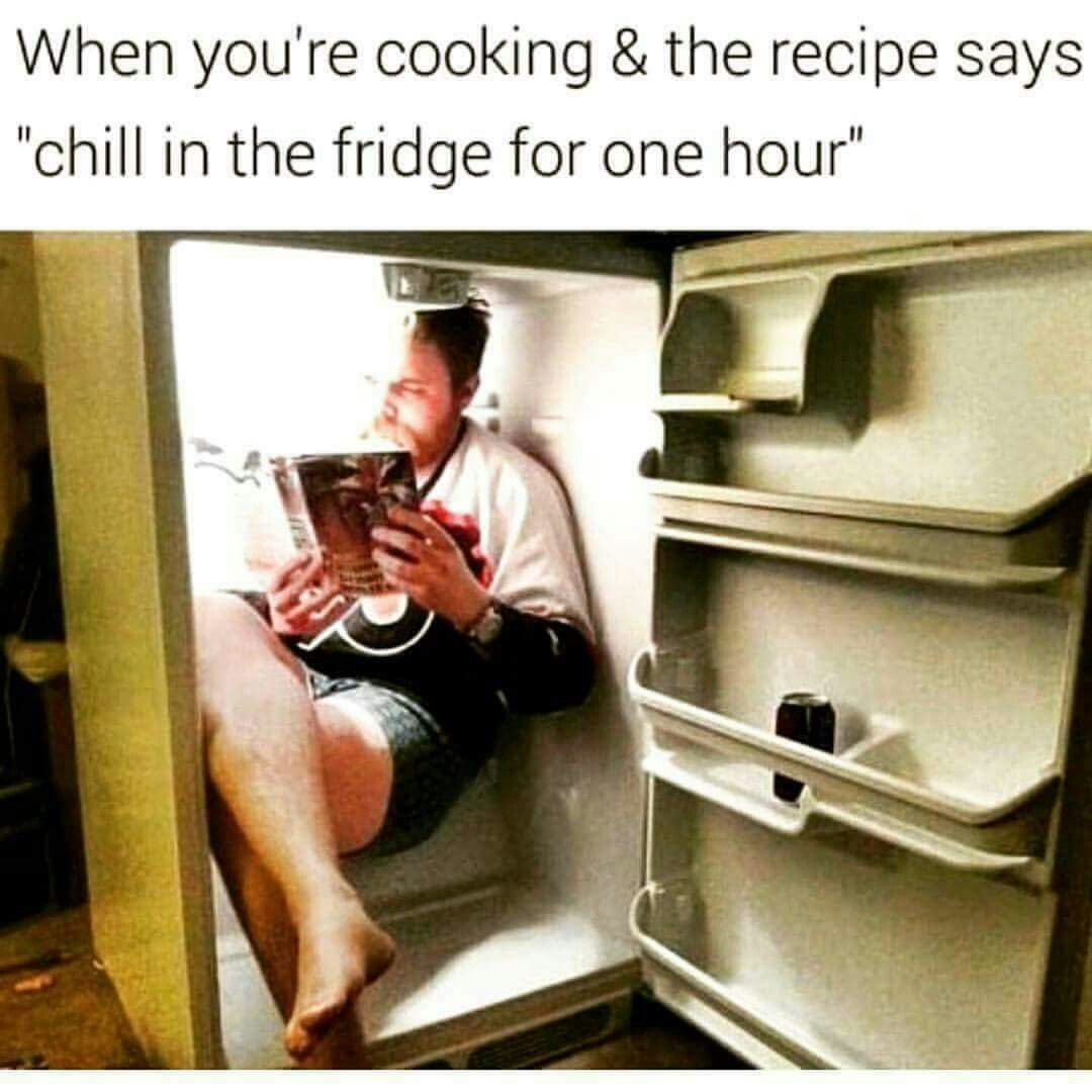 Chill In The Fridge For One Hour Really Funny Memes Stupid Funny Memes Humor