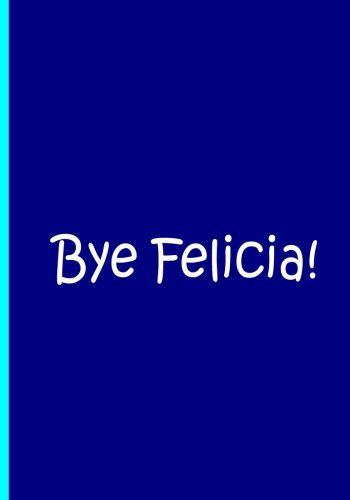 Bye Felicia! - Blue Notebook   Journal   Blank Lined Page   - lined page