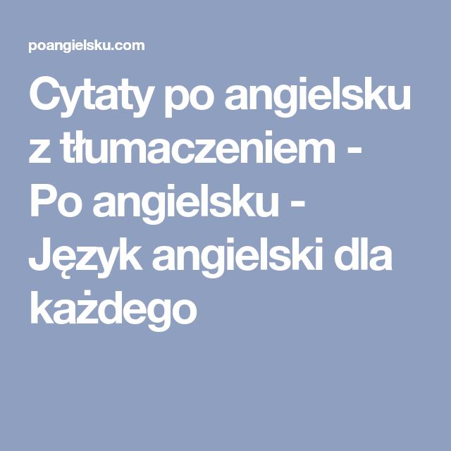 Cytaty Po Angielsku Z Tłumaczeniem Po Angielsku Język Angielski