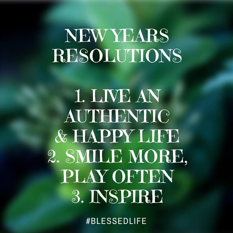 My New Years Resolutions are actually a New Life Philosophy.