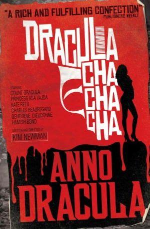 Anno Dracula Book 3 Dracula Cha Cha Cha By Kim Newman Reviewed At Www Lilywight Com Click Here Http Lilywight Com 201 Dracula Series Dracula Dracula Book