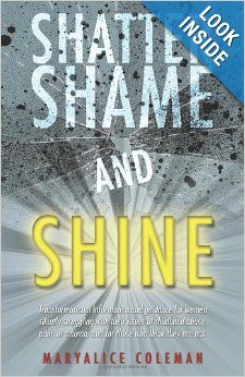 """Shatter Shame and SHINE: Transformational information and guidance for women silently struggling with their issues of childhood abuse, pain, or trauma, and for those who think they are not."""