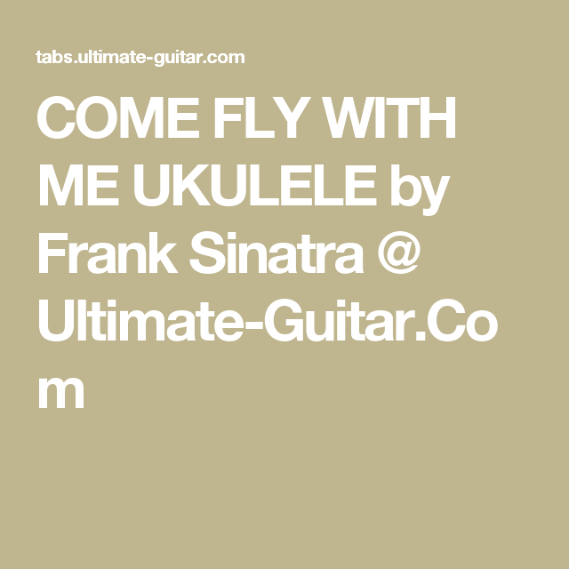 Come Fly With Me Ukulele By Frank Sinatra Ultimate Guitar