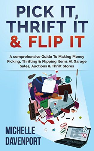 Pick It Thrift It Flip It A Comprehensive Guide To Making Money Picking Thrifting Flipping Items At Garage With Images Thrifting Thrift Store Thrift Store Makeover