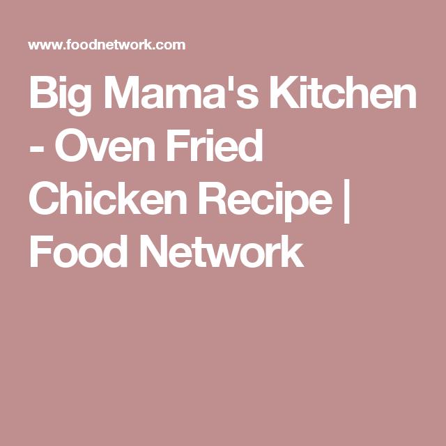 Big Mamas Kitchen Oven Fried Chicken Recipe Chicken Recipes