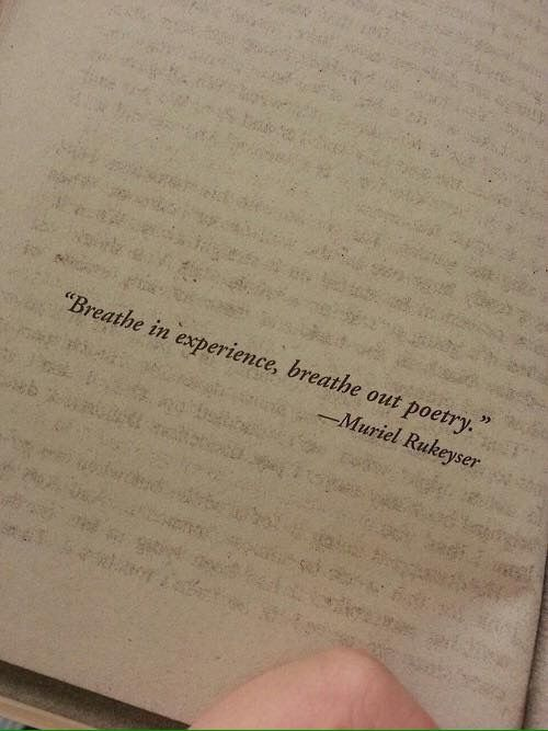 Breathe in experience. Breathe out poetry.