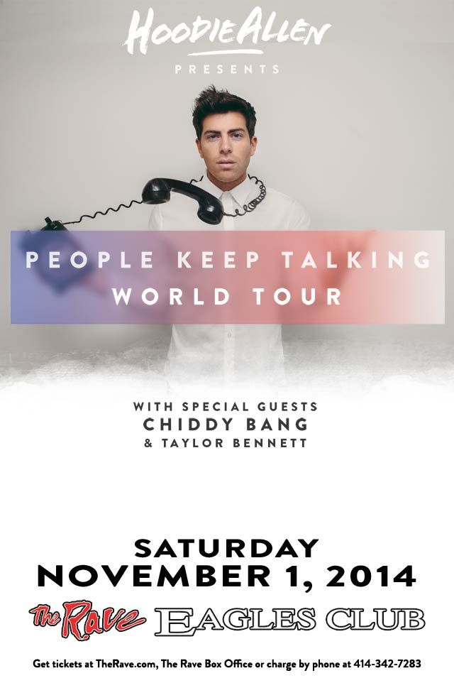 HOODIE ALLEN with Chiddy Bang, Taylor Bennett Saturday, November 1, 2014 at 8pm (doors scheduled to open at 7pm) The Rave/Eagles Club - Milwaukee WI All Ages / 21+ to Drink  Purchase tickets at http://tickets.therave.com, www.eTix.com, charge by phone at 414-342-7283, or visit our box office at 2401 W. Wisconsin Avenue in Milwaukee. Box office and charge by phone hours are Mon-Sat 10am-6pm. The Rave/Eagles Club no longer sells tickets via Ticketmaster.