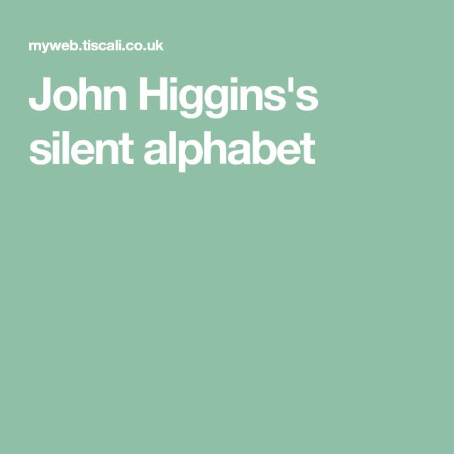 John Higgins S Silent Alphabet John Higgins Alphabet Silent