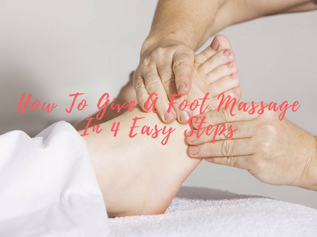 How To Give A Foot Massage In 4 Easy Steps Foot massage