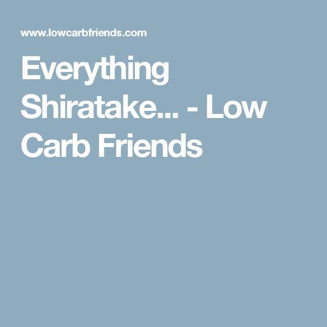 Everything Shiratake... - Low Carb Friends