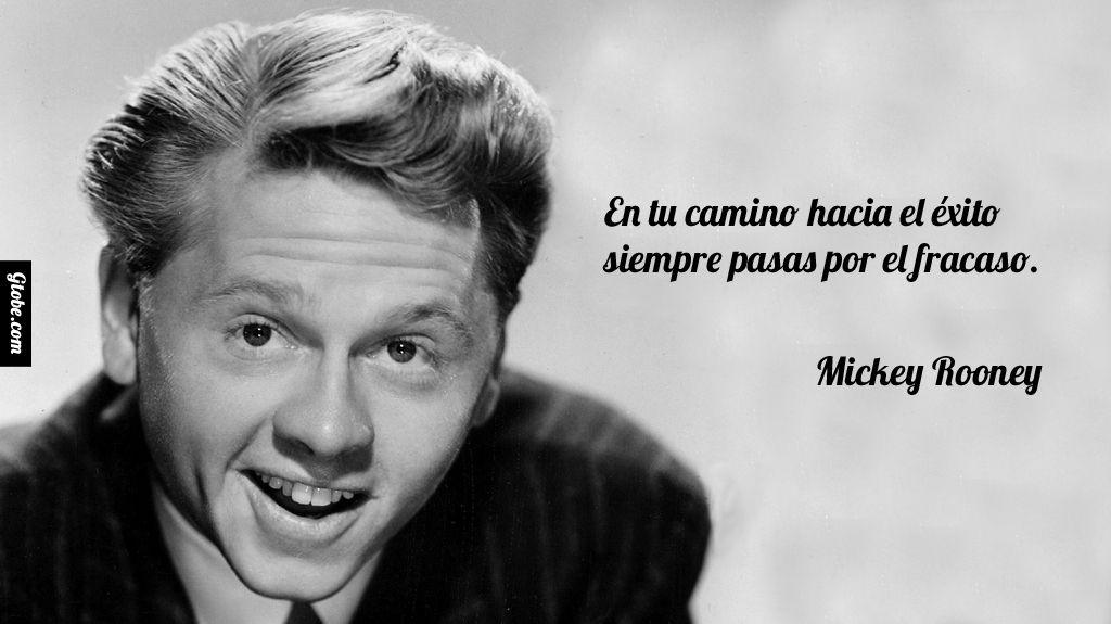 En tu camino hacia el éxito siempre pasas por el fracaso. – Mickey Rooney