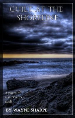 Guilt at the shoreline By @wayne_sharpe Twelve poems of a survivors shame and guilt. To be read in sequence.  The Anna Riby Rhee, a Victorian fishing trawler goes down with a loss of all hands, except for its Captain. Find out how he survived and his guilt. #wattpad #poetry