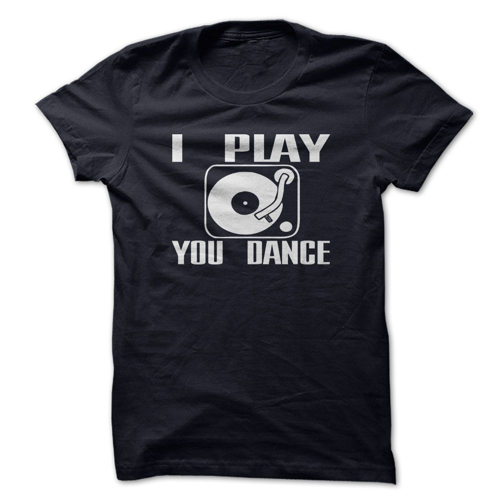 Dj Shirt Funny I PLAY ᗔ YOU DANCEFunny DJ Shirt - I play you danceDJ, Dance I PLAY YOU DANCE